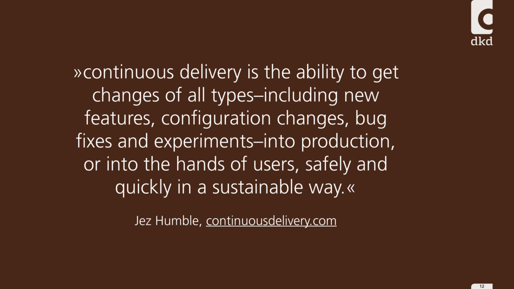 12 »continuous delivery is the ability to get c...