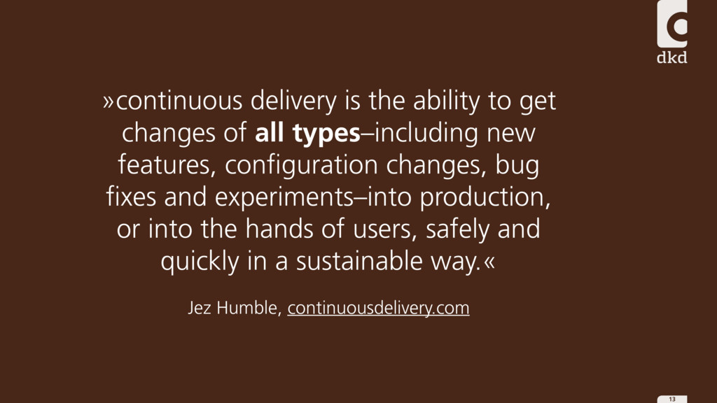 13 »continuous delivery is the ability to get c...