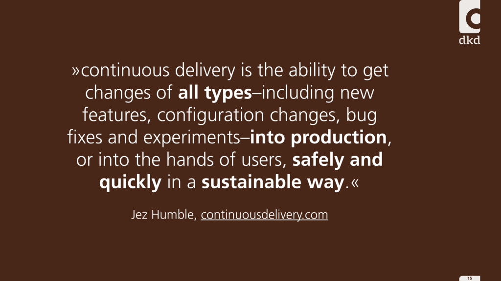 15 »continuous delivery is the ability to get c...
