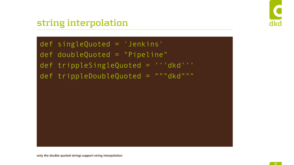 string interpolation def singleQuoted = 'Jenkin...