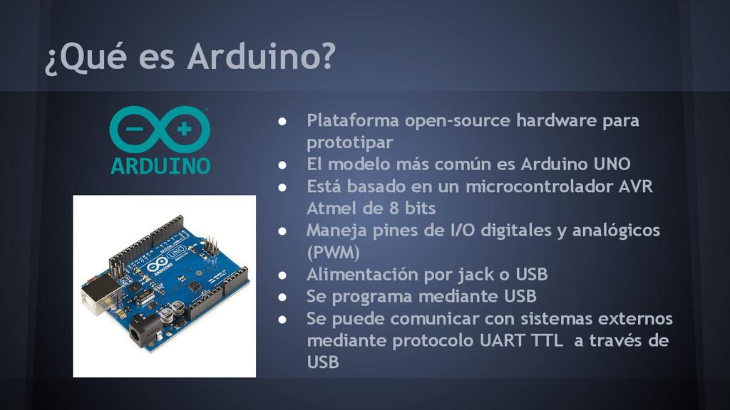 ¿Qué es Arduino? ● Plataforma open-source hardw...