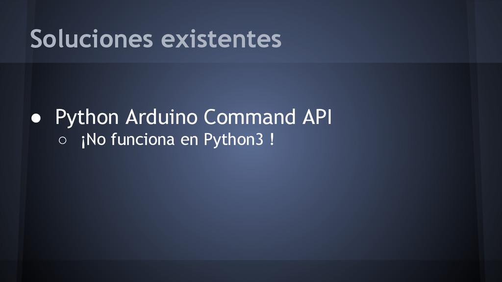 Soluciones existentes ● Python Arduino Command ...