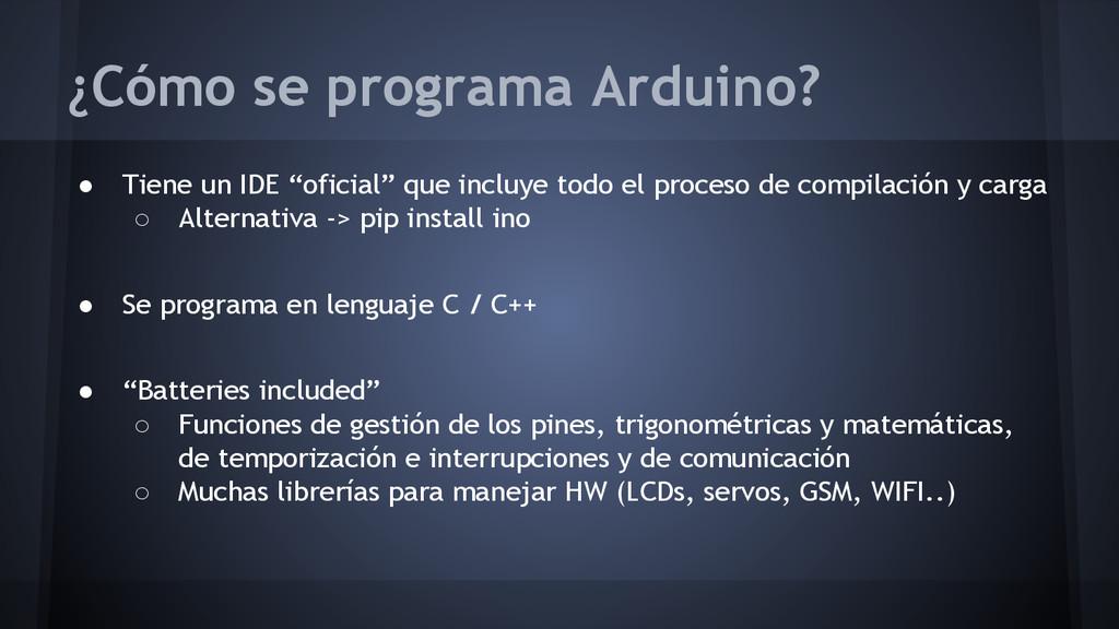"""¿Cómo se programa Arduino? ● Tiene un IDE """"ofic..."""