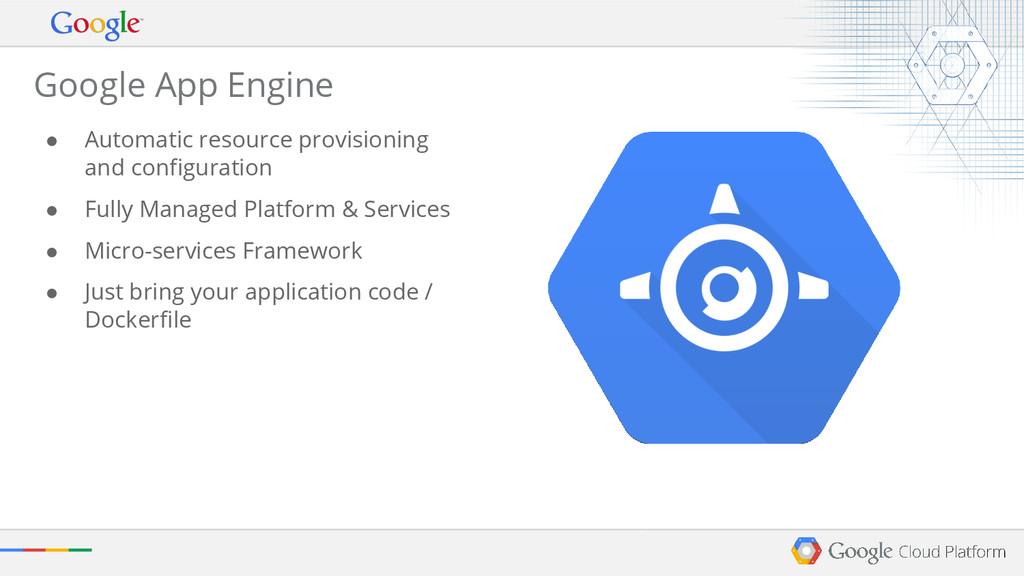 Google App Engine ● Automatic resource provisio...