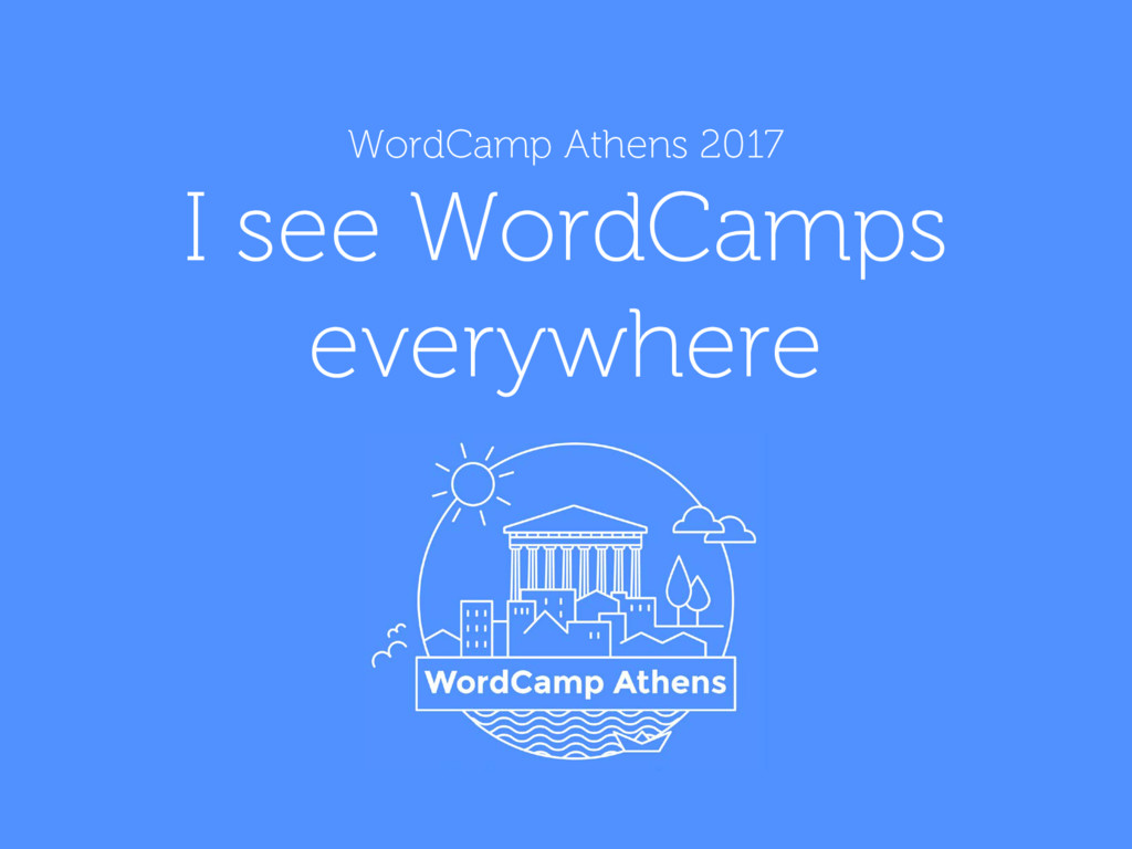 WordCamp Athens 2017 I see WordCamps everywhere