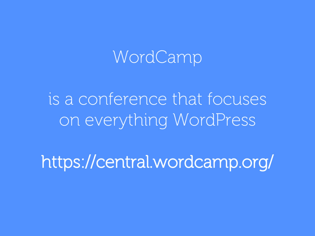 WordCamp is a conference that focuses on everyt...