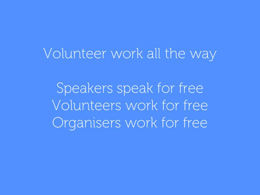 Volunteer work all the way Speakers speak for f...