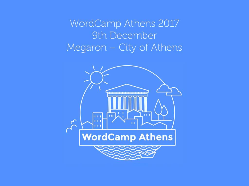 WordCamp Athens 2017 9th December Megaron – Cit...
