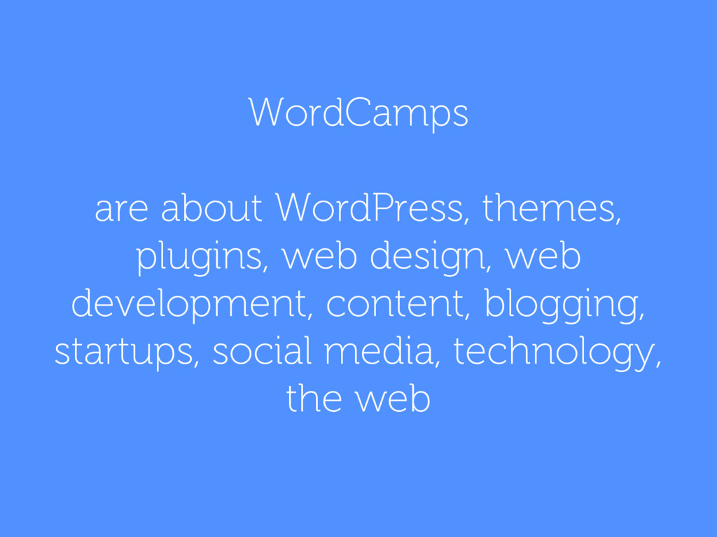 WordCamps are about WordPress, themes, plugins,...