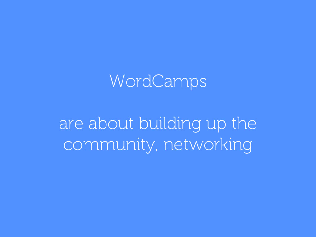 WordCamps are about building up the community, ...
