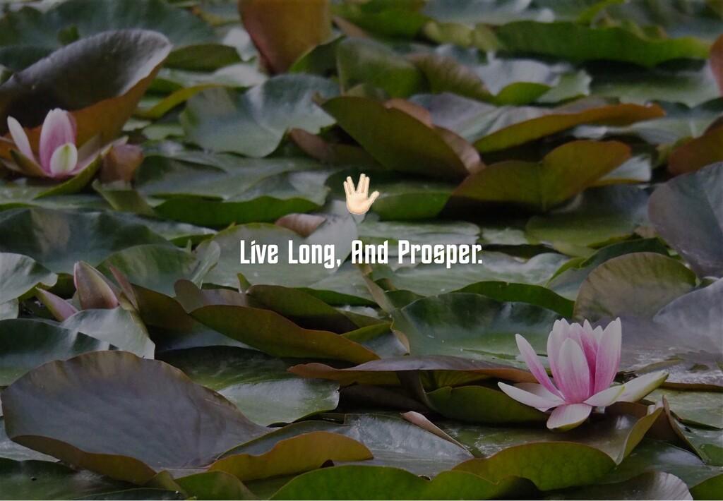 Live Long, @nd Prosper.