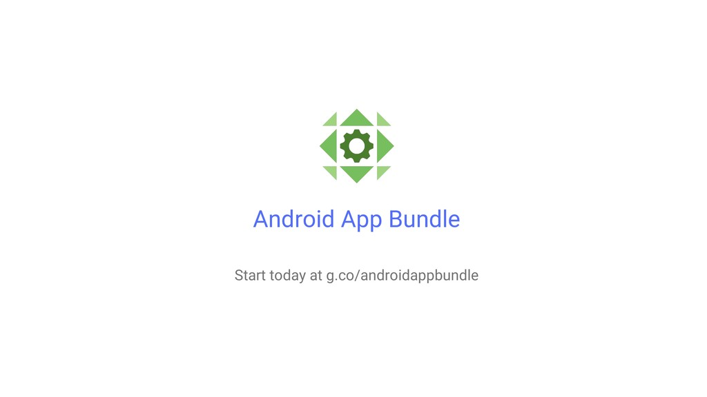 Android App Bundle Start today at g.co/androida...