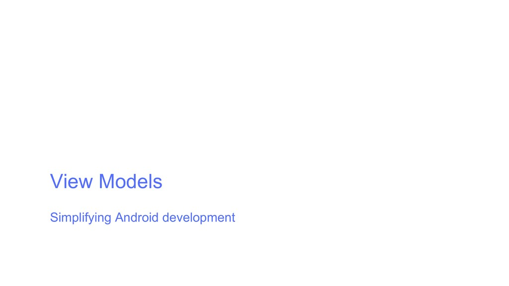 View Models Simplifying Android development