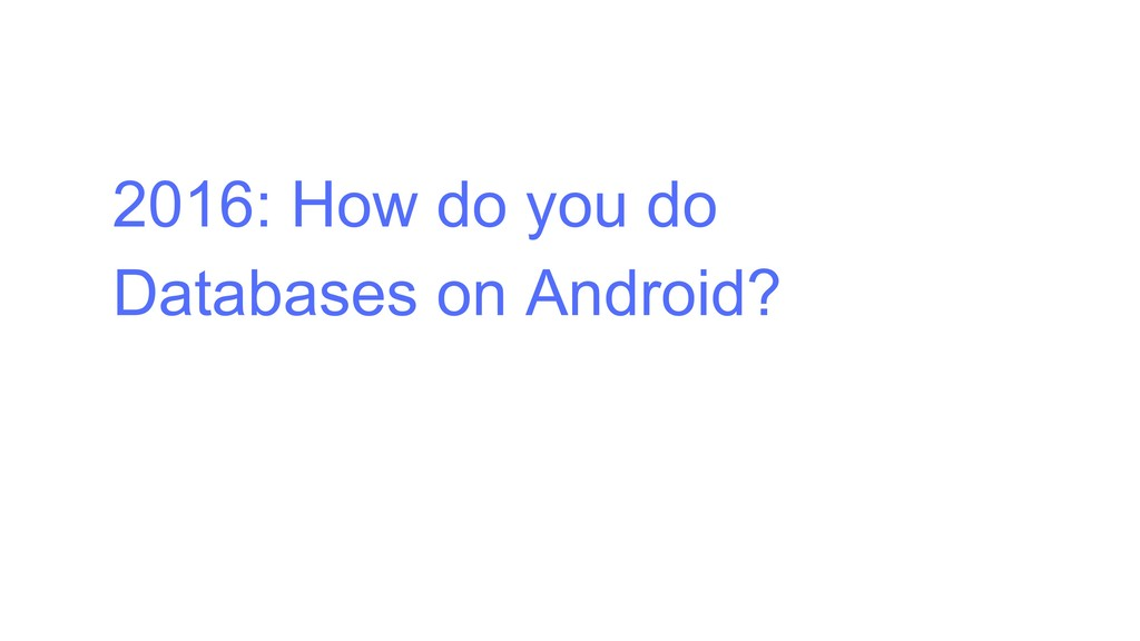 2016: How do you do Databases on Android?