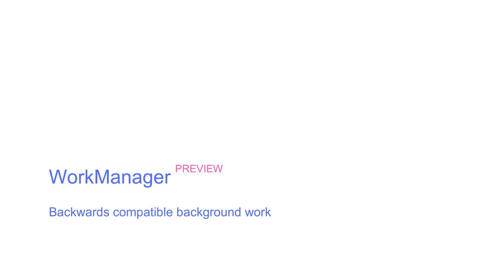 WorkManager Backwards compatible background wor...