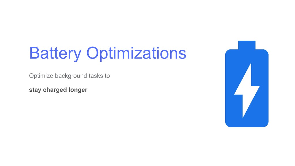 Battery Optimizations Optimize background tasks...