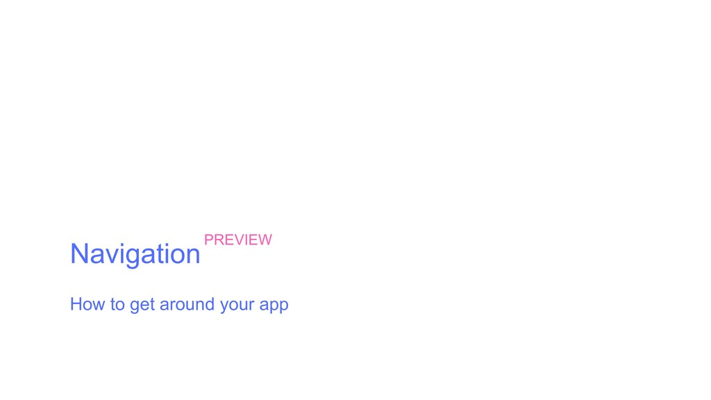 Navigation How to get around your app PREVIEW