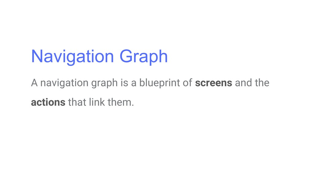 Navigation Graph A navigation graph is a bluepr...