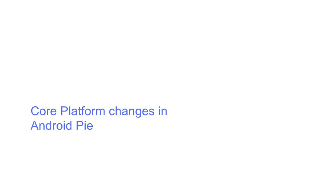 Core Platform changes in Android Pie