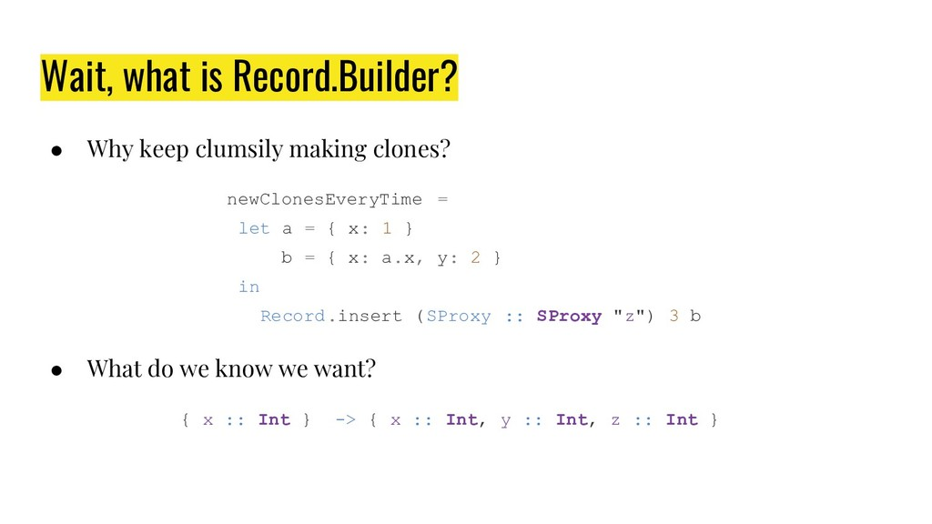Wait, what is Record.Builder? ● Why keep clumsi...