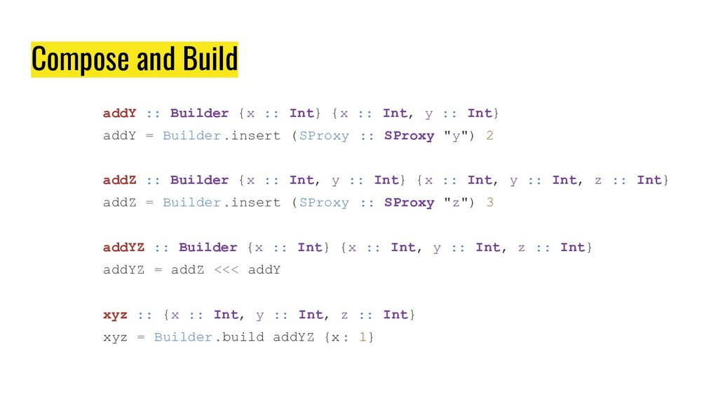 Compose and Build addY :: Builder {x :: Int} {x...