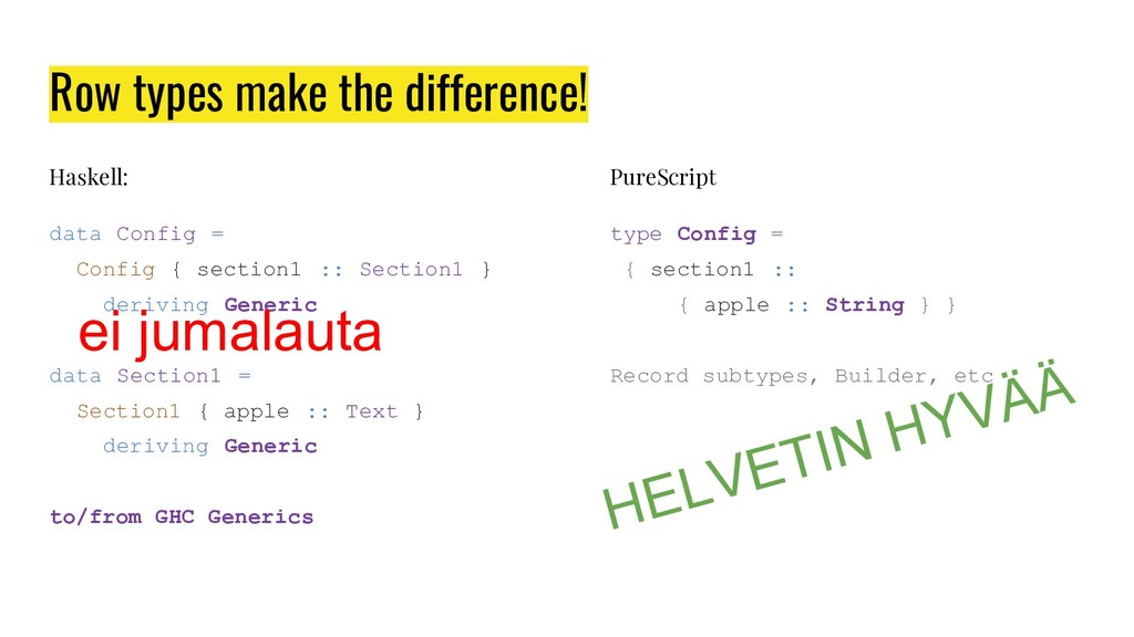 Row types make the difference! Haskell: data Co...