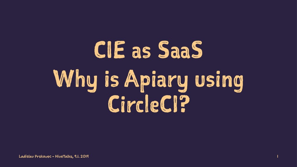 CIE as SaaS Why is Apiary using CircleCI? Ladis...