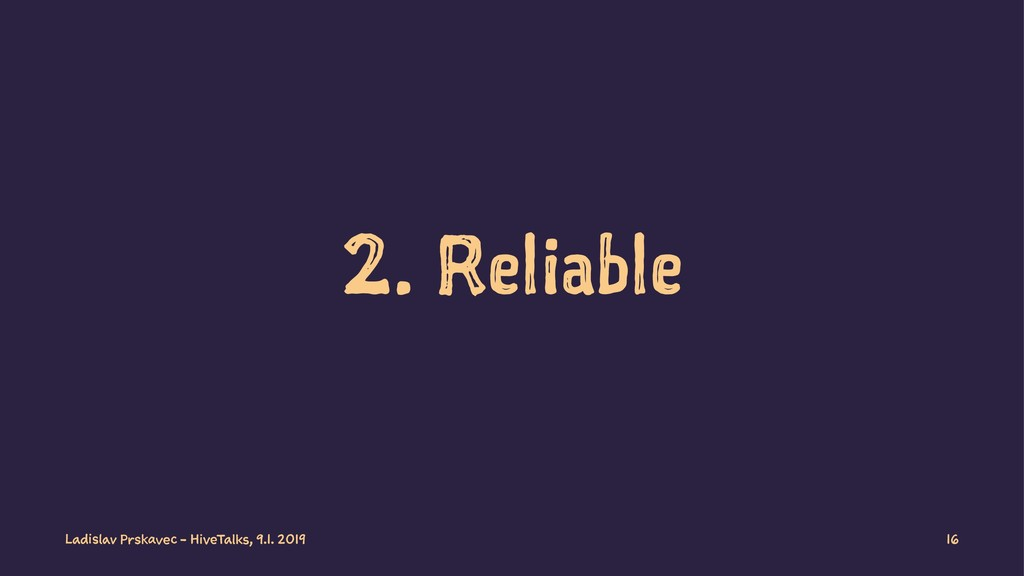 2. Reliable Ladislav Prskavec - HiveTalks, 9.1....