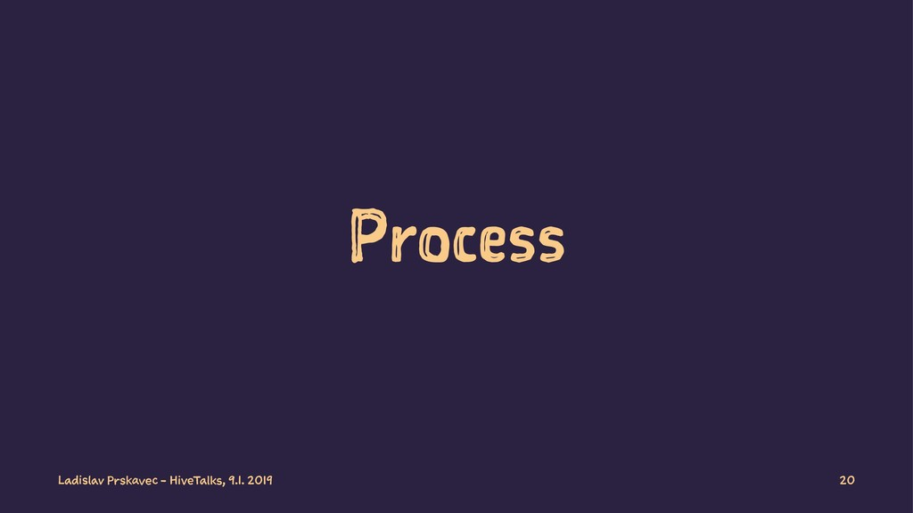 Process Ladislav Prskavec - HiveTalks, 9.1. 201...