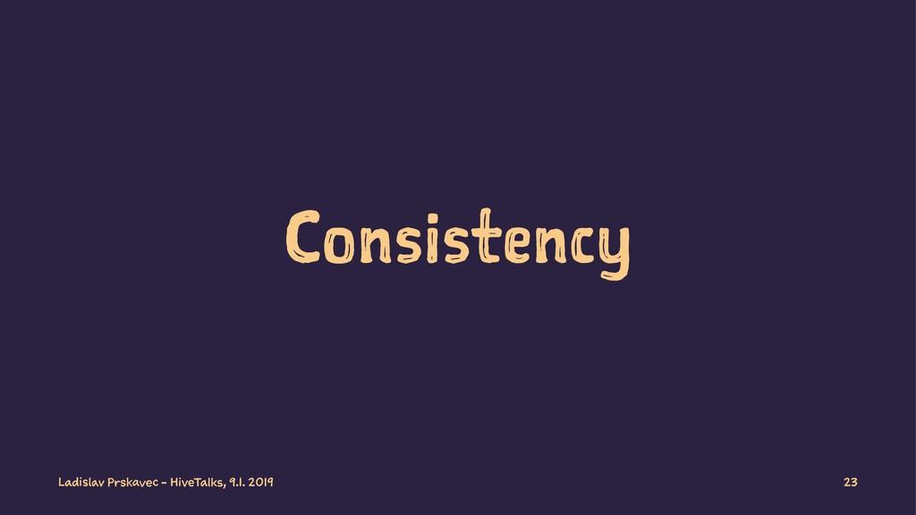 Consistency Ladislav Prskavec - HiveTalks, 9.1....