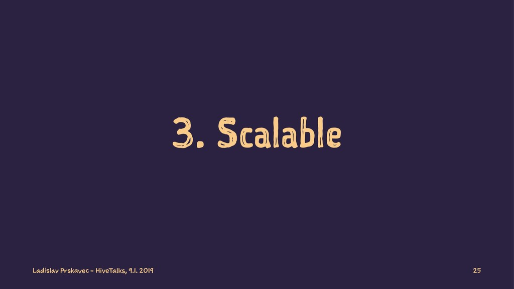 3. Scalable Ladislav Prskavec - HiveTalks, 9.1....