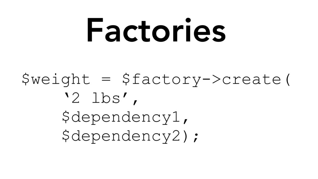 Factories $weight = $factory->create( '2 lbs', ...