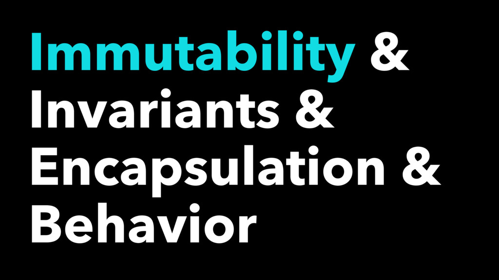 Immutability & Invariants & Encapsulation & Beh...