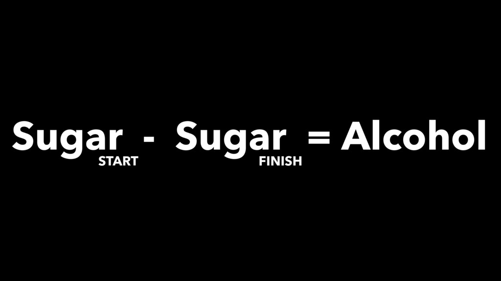 Sugar - Sugar = Alcohol START FINISH