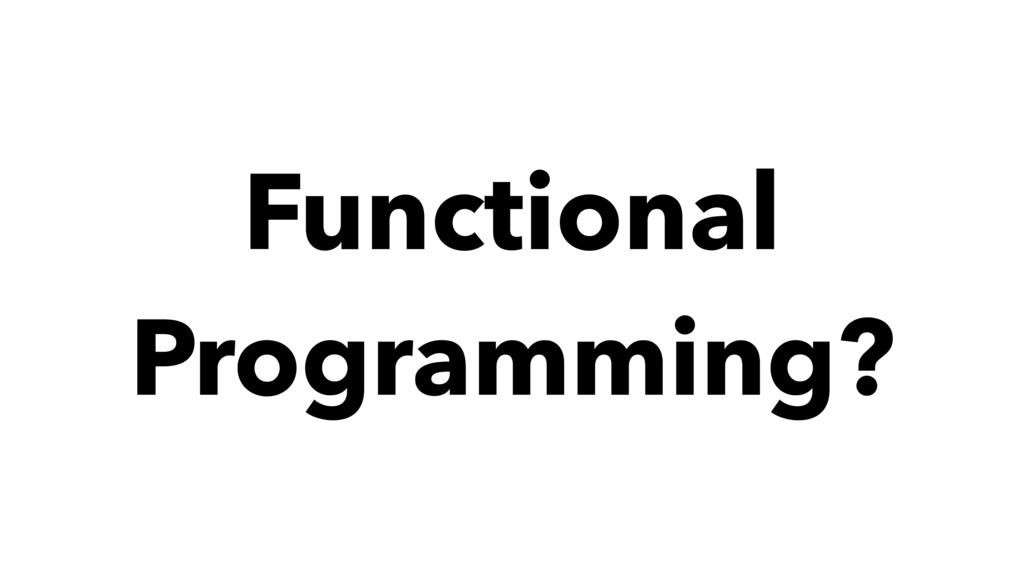 Functional Programming?