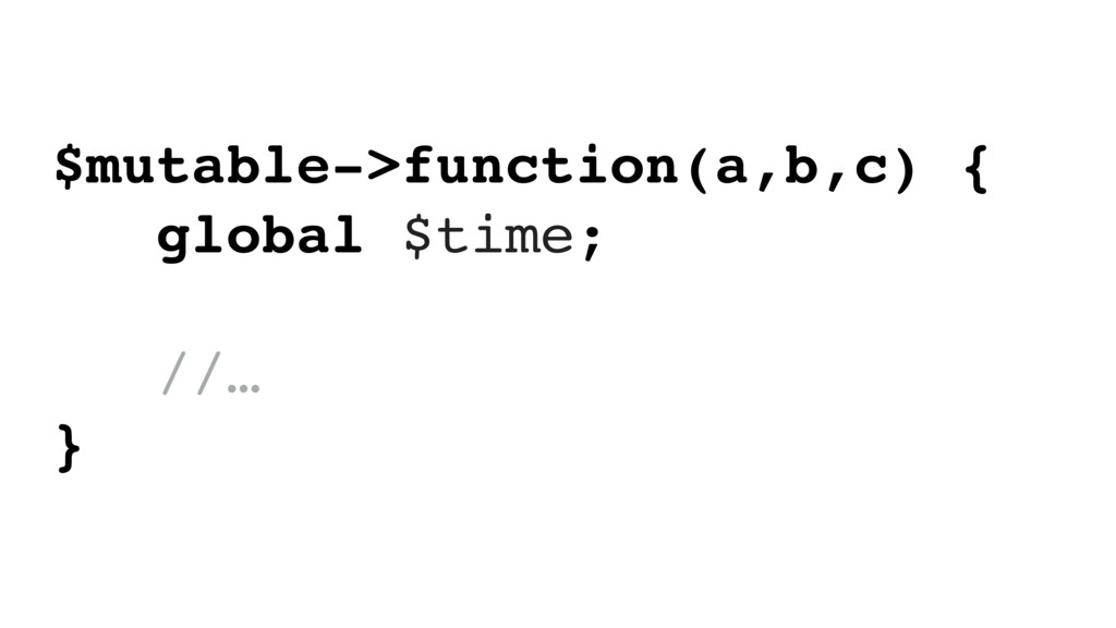 $mutable->function(a,b,c) { global $time; //… }