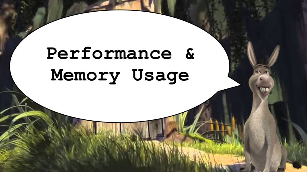 Performance & Memory Usage