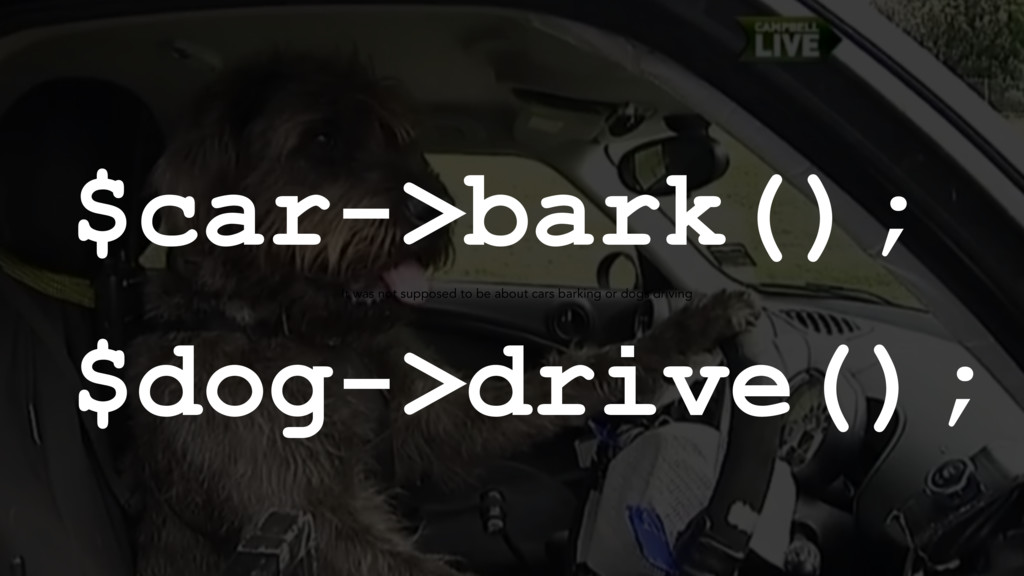 $car->bark(); $dog->drive(); It was not suppose...