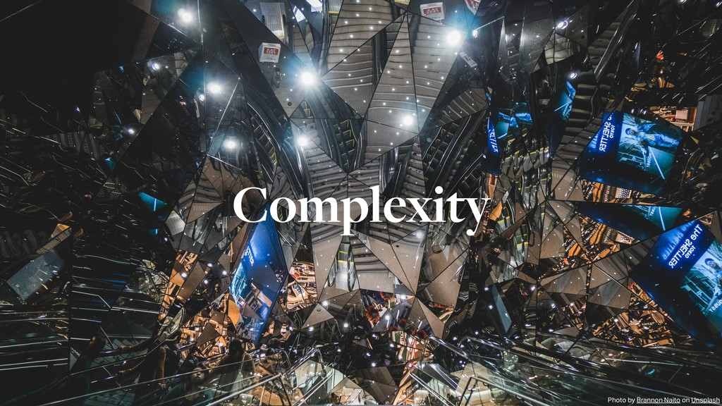 Complexity Photo by Brannon Naito on Unsplash
