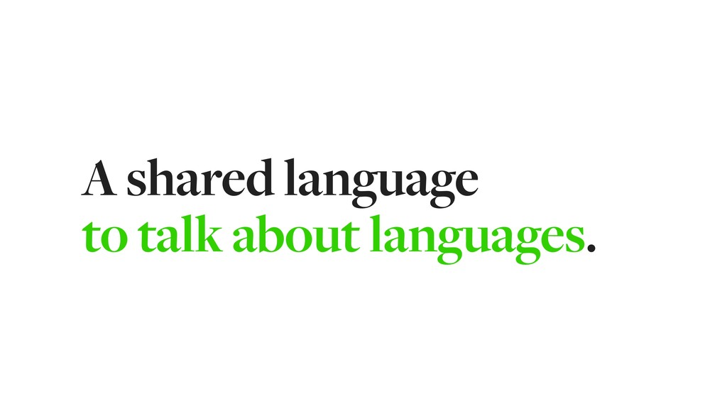 A shared language to talk about languages.