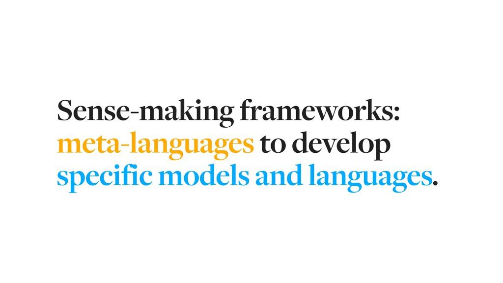 Sense-making frameworks: meta-languages to deve...