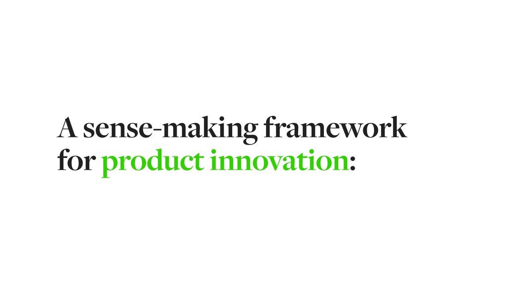 A sense-making framework for product innovation: