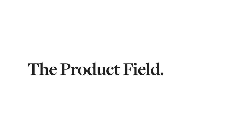 The Product Field.