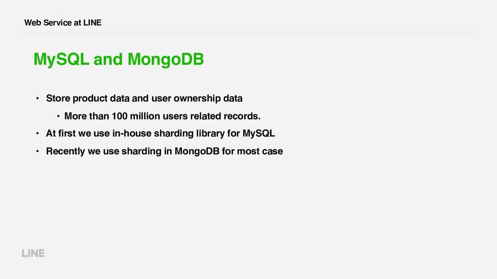 Web Service at LINE MySQL and MongoDB • Store p...
