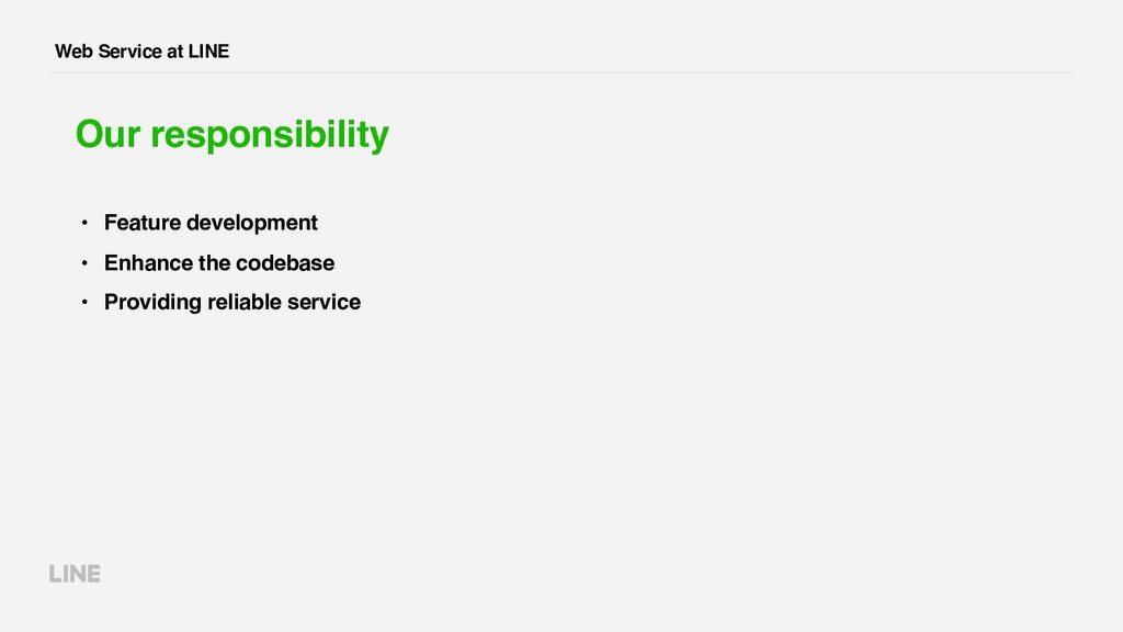 Web Service at LINE Our responsibility • Featur...