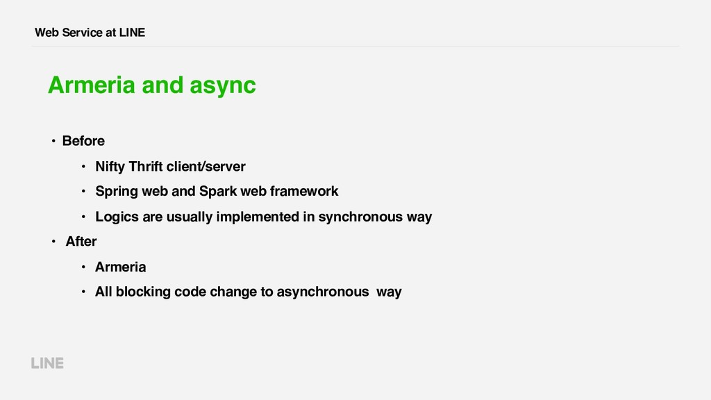 Web Service at LINE Armeria and async • Before ...