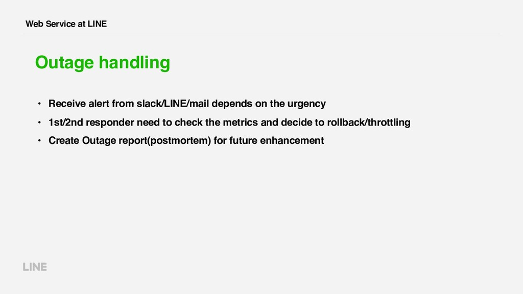 Web Service at LINE Outage handling • Receive a...