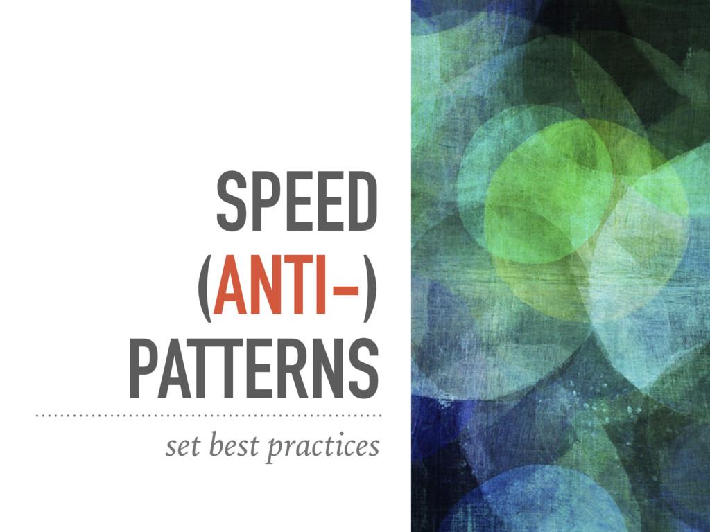 SPEED (ANTI-) PATTERNS set best practices