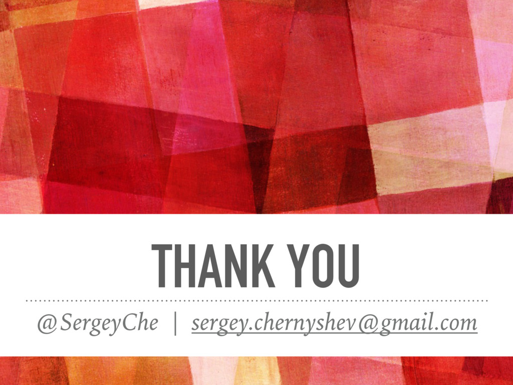 THANK YOU @SergeyChe | sergey.chernyshev@gmail....