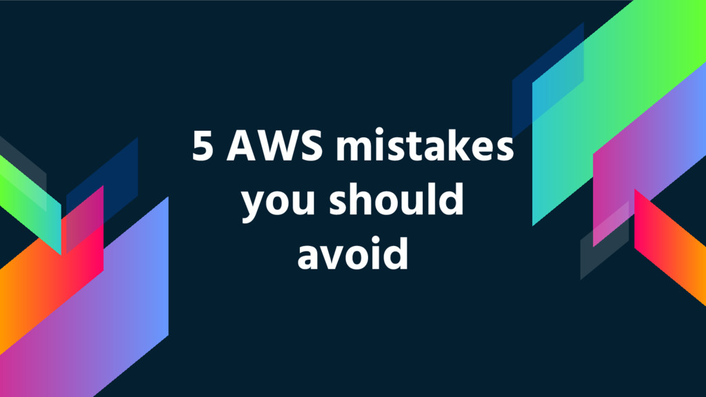 5 AWS mistakes you should avoid